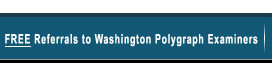 Free Referrals to Washington Polygraph Examiners